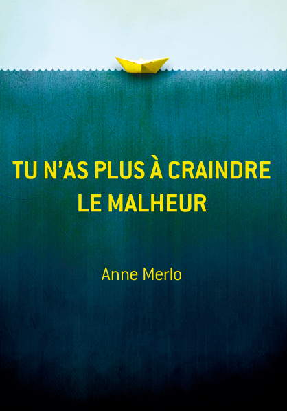 "Anne Merlo ""Tu n'as plus à craindre le malheur"""