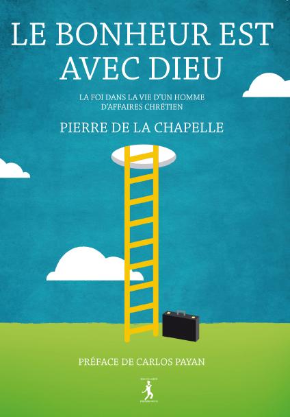 """Pierre de la Chapelle """"Le Bonheur est avec Dieu"""""""