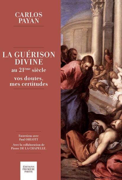 """Carlos Payan """"La Guérison divine : vos doutes, mes certitudes"""""""