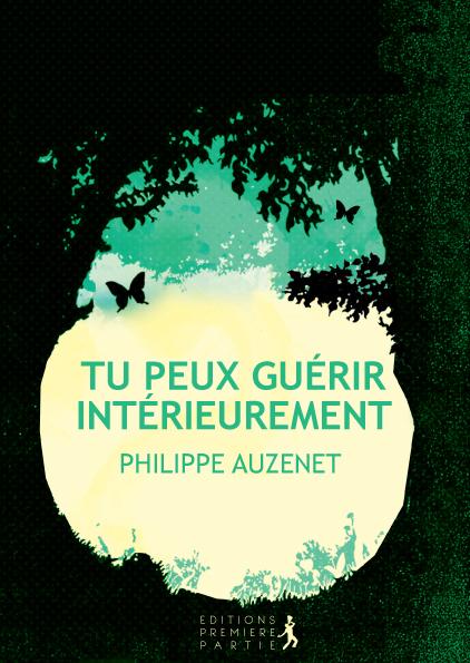"""Philippe Auznet """"Tu peux guérir intérieurement"""""""