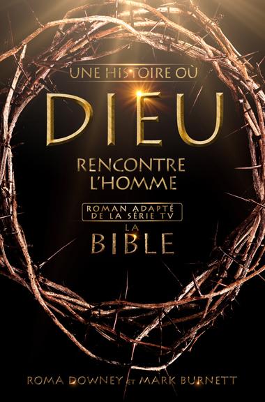 La Bible : Une histoire où Dieu rencontre l'homme - Le Roman évènement de Roma Downey et Mark Burnett